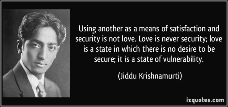 Using-another-as-a-means-of-satisfaction-and-security-is-not-love.Love-is-never-security-love-is-a-state-in-which-there-is-no-desire-to-be-secure-it-is-a-state-of-vulnerability.-jiddu-krishnamurti